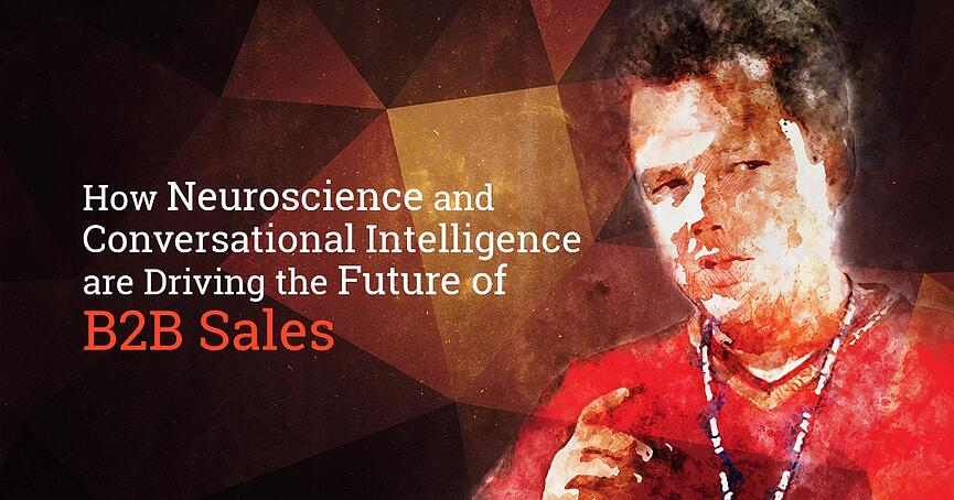 How Neuroscience and Conversational Intelligence are Driving the Future of B2B Sale